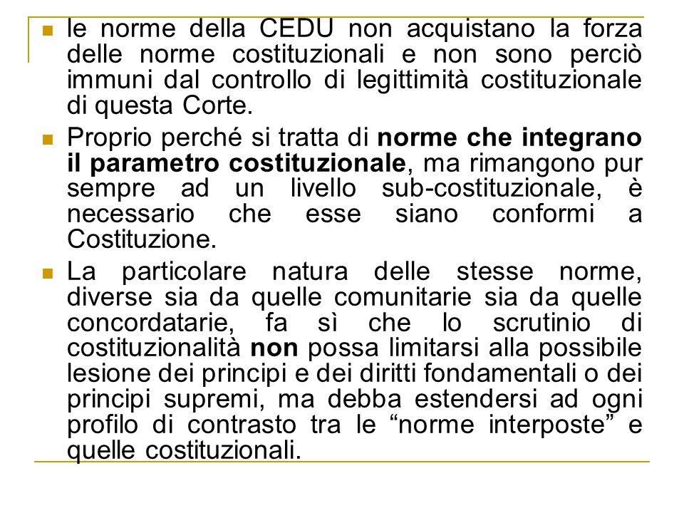 le norme della CEDU non acquistano la forza delle norme costituzionali e non sono perciò immuni dal controllo di legittimità costituzionale di questa