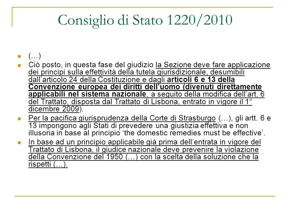 Consiglio di Stato 1220/2010 (…) Ciò posto, in questa fase del giudizio la Sezione deve fare applicazione dei principi sulla effettività della tutela