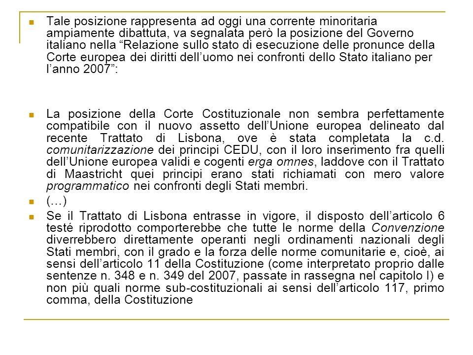 Tale posizione rappresenta ad oggi una corrente minoritaria ampiamente dibattuta, va segnalata però la posizione del Governo italiano nella Relazione