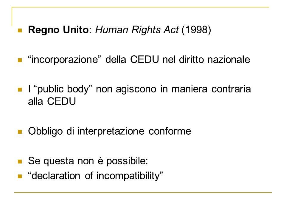 Regno Unito: Human Rights Act (1998) incorporazione della CEDU nel diritto nazionale I public body non agiscono in maniera contraria alla CEDU Obbligo