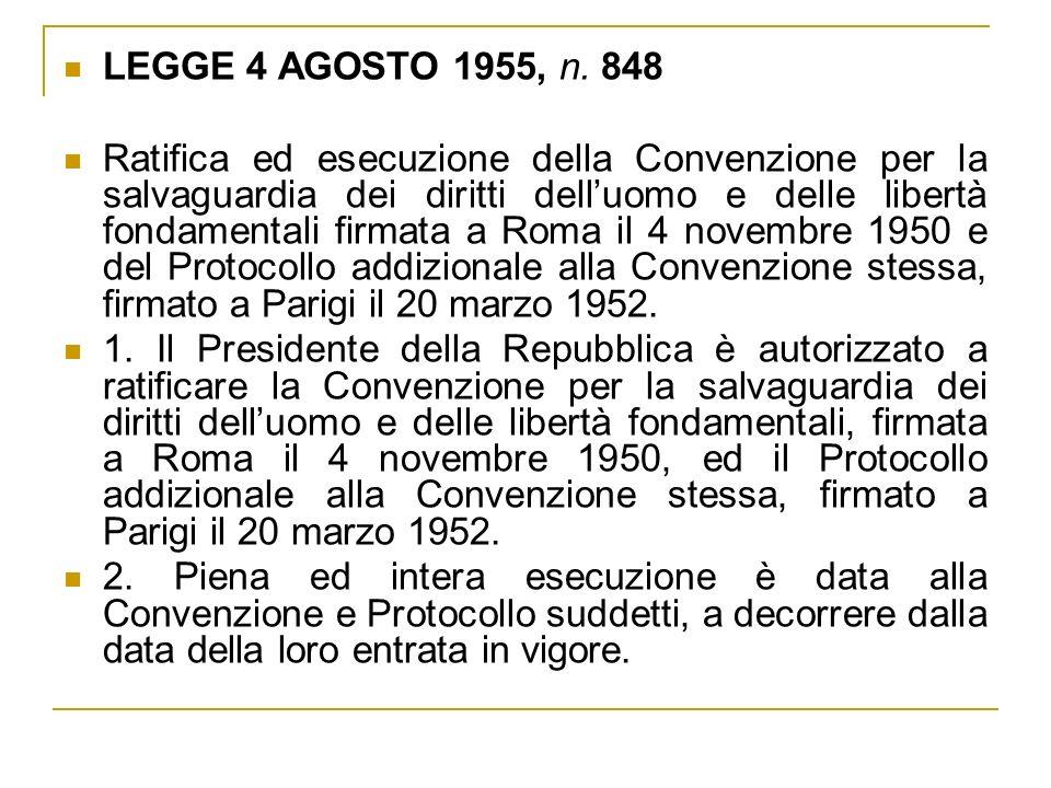 LEGGE 4 AGOSTO 1955, n. 848 Ratifica ed esecuzione della Convenzione per la salvaguardia dei diritti delluomo e delle libertà fondamentali firmata a R