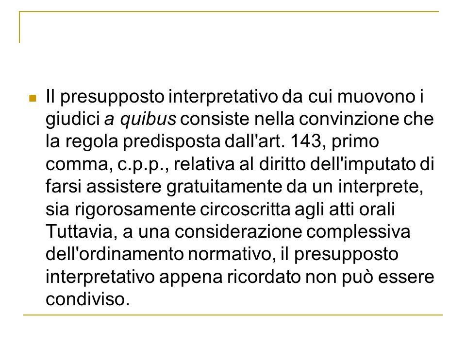 Il presupposto interpretativo da cui muovono i giudici a quibus consiste nella convinzione che la regola predisposta dall'art. 143, primo comma, c.p.p