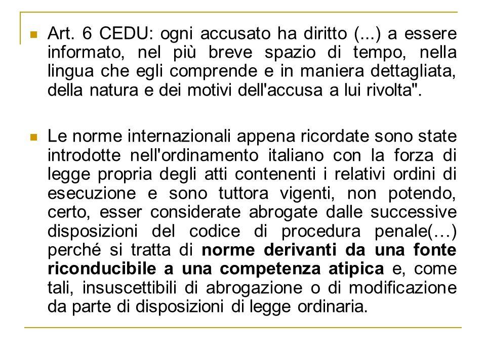 Art. 6 CEDU: ogni accusato ha diritto (...) a essere informato, nel più breve spazio di tempo, nella lingua che egli comprende e in maniera dettagliat