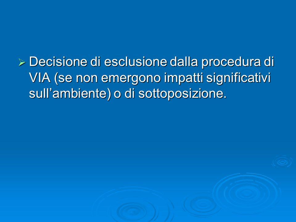 Decisione di esclusione dalla procedura di VIA (se non emergono impatti significativi sullambiente) o di sottoposizione. Decisione di esclusione dalla