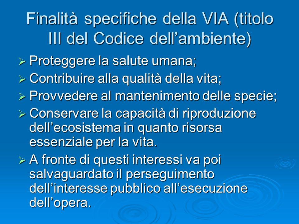 Finalità specifiche della VIA (titolo III del Codice dellambiente) Proteggere la salute umana; Proteggere la salute umana; Contribuire alla qualità de