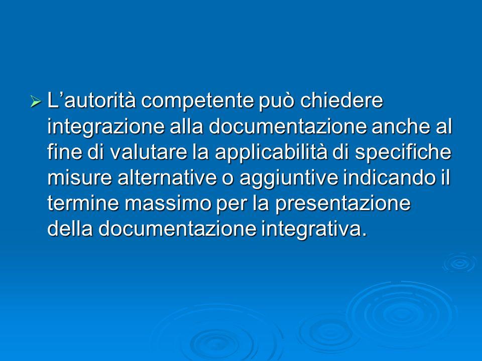 Lautorità competente può chiedere integrazione alla documentazione anche al fine di valutare la applicabilità di specifiche misure alternative o aggiu