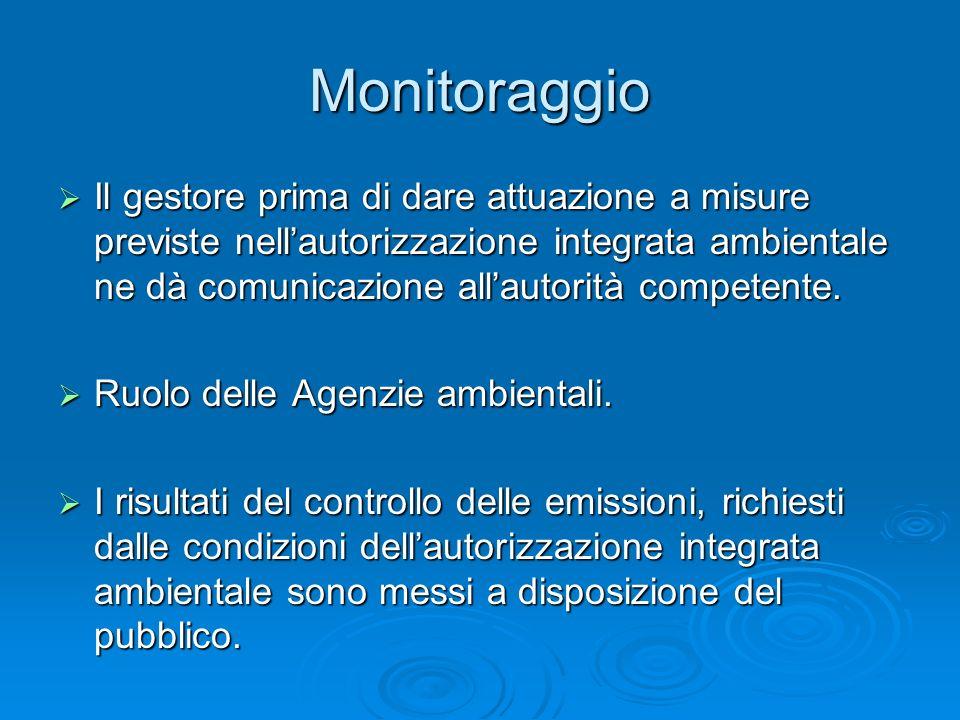 Monitoraggio Il gestore prima di dare attuazione a misure previste nellautorizzazione integrata ambientale ne dà comunicazione allautorità competente.