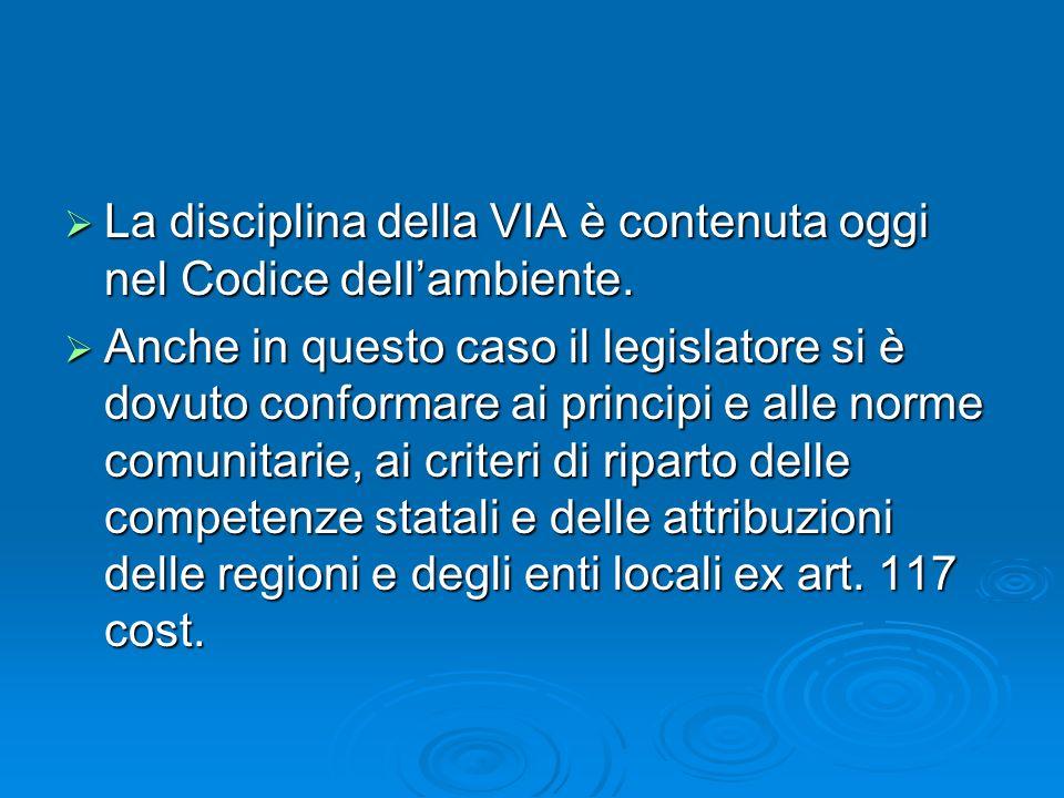 La disciplina della VIA è contenuta oggi nel Codice dellambiente. La disciplina della VIA è contenuta oggi nel Codice dellambiente. Anche in questo ca