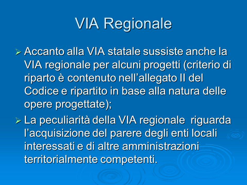 VIA Regionale Accanto alla VIA statale sussiste anche la VIA regionale per alcuni progetti (criterio di riparto è contenuto nellallegato II del Codice