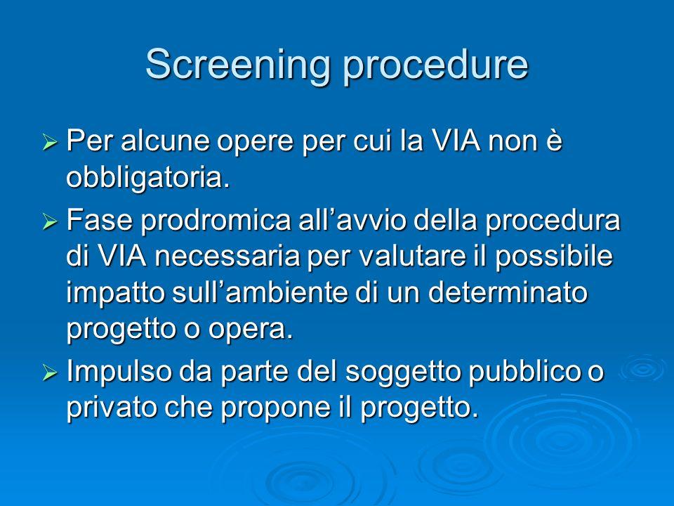 Screening procedure Per alcune opere per cui la VIA non è obbligatoria. Per alcune opere per cui la VIA non è obbligatoria. Fase prodromica allavvio d