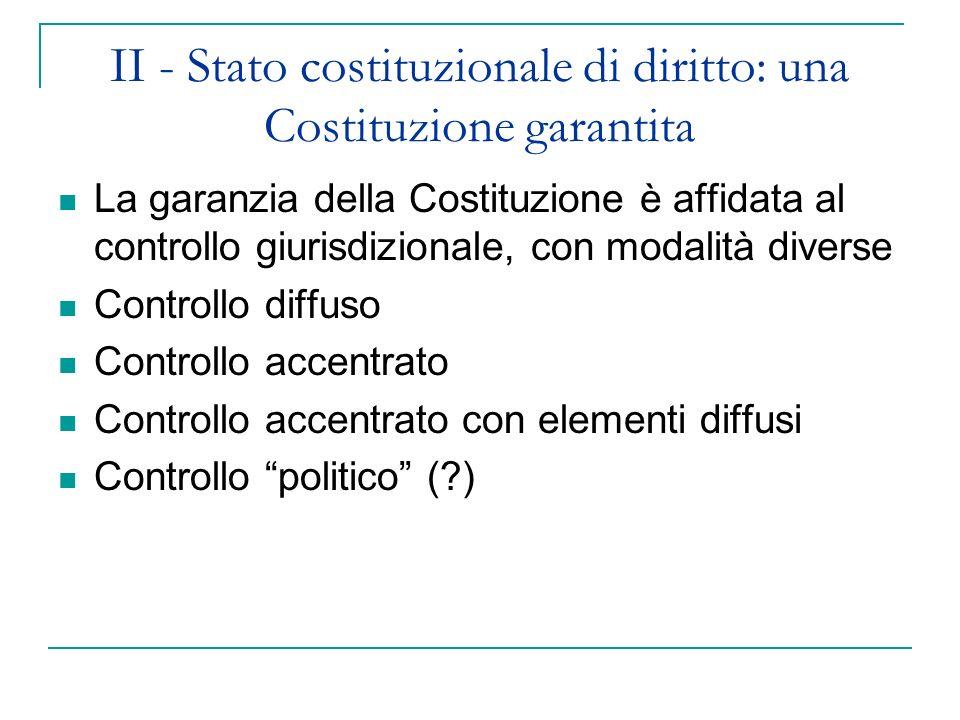 II - Stato costituzionale di diritto: una Costituzione garantita La garanzia della Costituzione è affidata al controllo giurisdizionale, con modalità