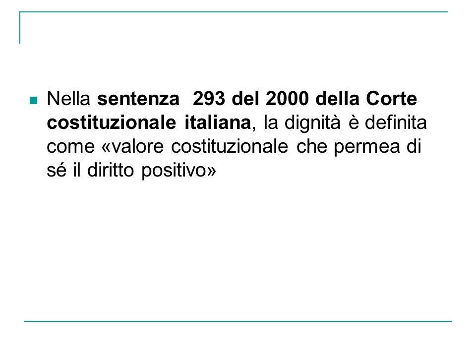 Nella sentenza 293 del 2000 della Corte costituzionale italiana, la dignità è definita come «valore costituzionale che permea di sé il diritto positivo»