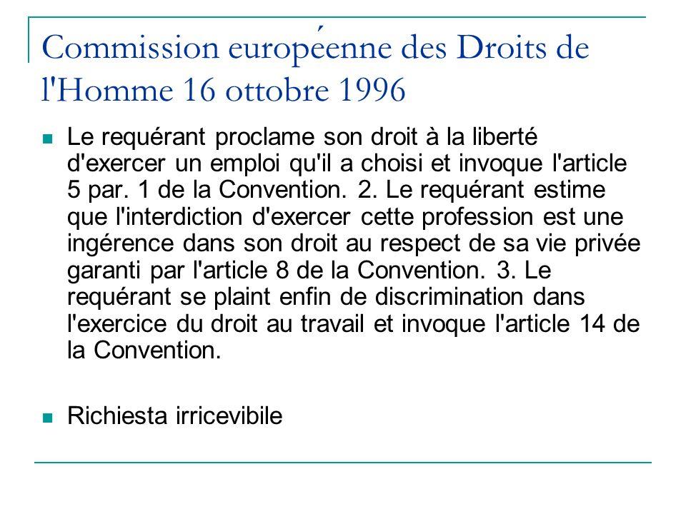 Commission europeenne des Droits de l'Homme 16 ottobre 1996 Le requérant proclame son droit à la liberté d'exercer un emploi qu'il a choisi et invo