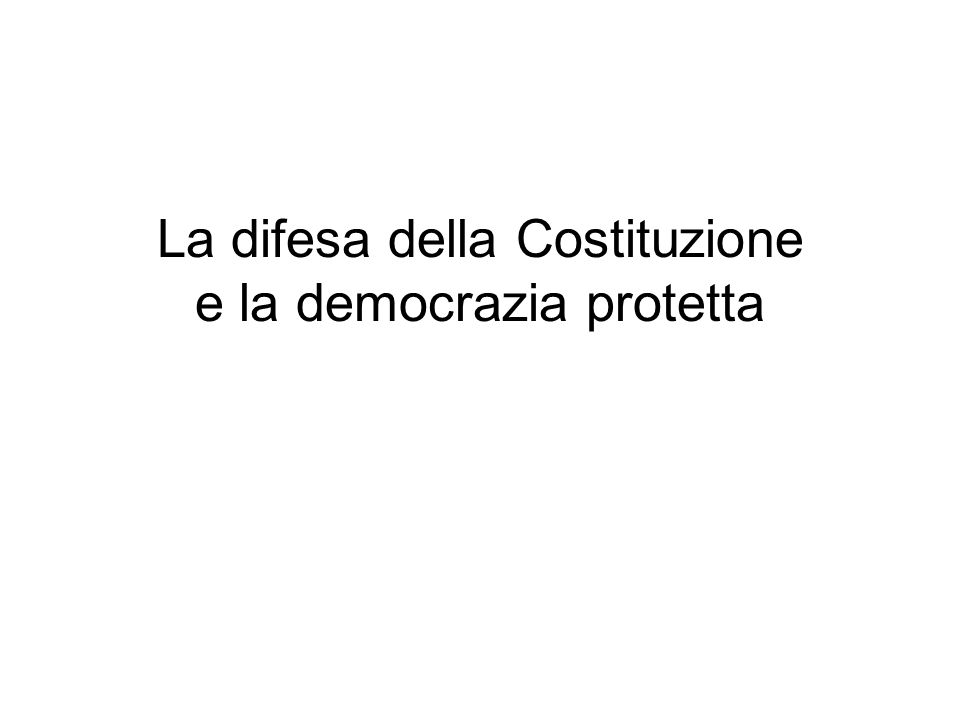 La difesa della Costituzione e la democrazia protetta