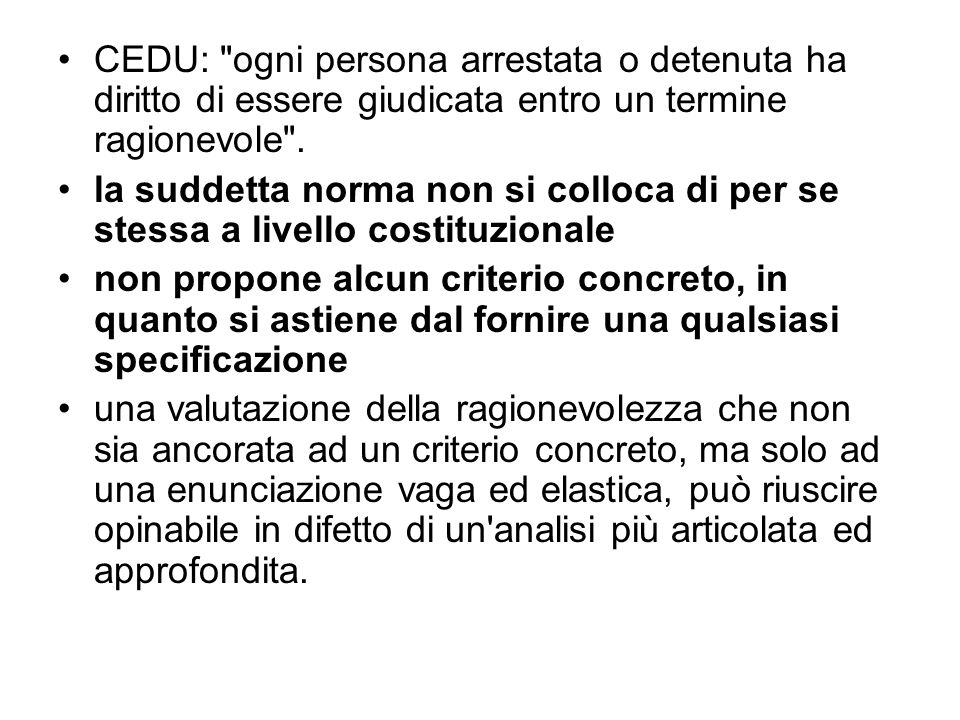 CEDU: ogni persona arrestata o detenuta ha diritto di essere giudicata entro un termine ragionevole .