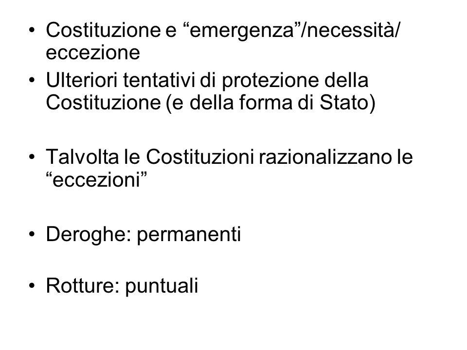 Costituzione e emergenza/necessità/ eccezione Ulteriori tentativi di protezione della Costituzione (e della forma di Stato) Talvolta le Costituzioni r