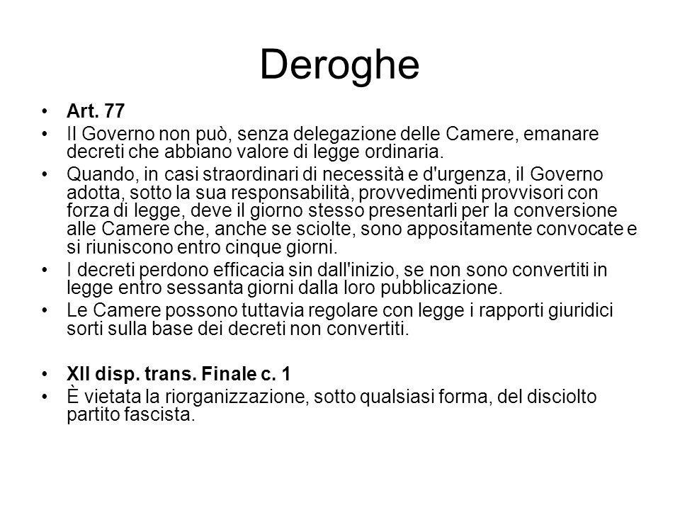 Deroghe Art. 77 Il Governo non può, senza delegazione delle Camere, emanare decreti che abbiano valore di legge ordinaria. Quando, in casi straordinar