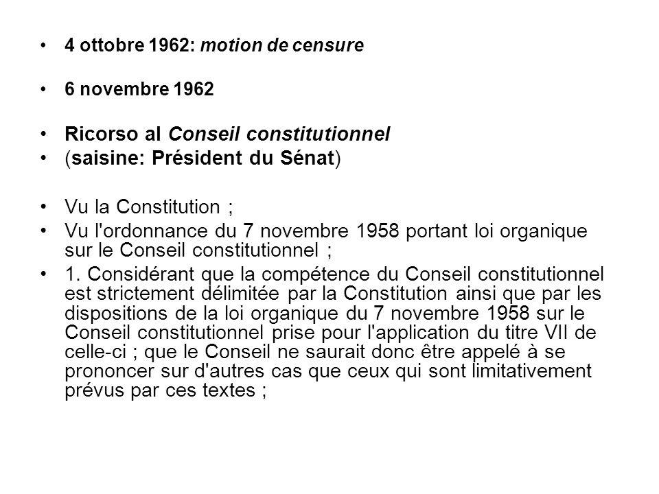 4 ottobre 1962: motion de censure 6 novembre 1962 Ricorso al Conseil constitutionnel (saisine: Président du Sénat) Vu la Constitution ; Vu l'ordonnanc