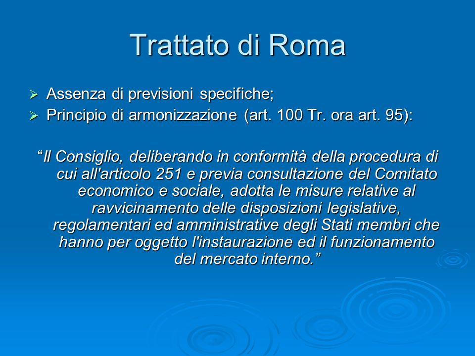 Trattato di Roma Assenza di previsioni specifiche; Assenza di previsioni specifiche; Principio di armonizzazione (art. 100 Tr. ora art. 95): Principio