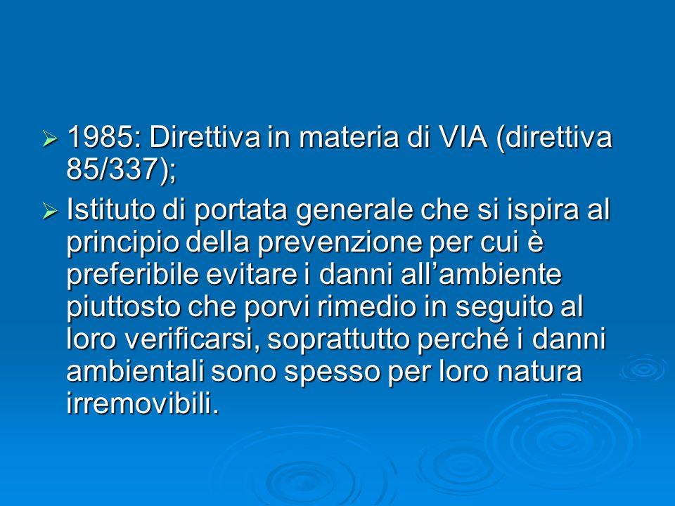 1985: Direttiva in materia di VIA (direttiva 85/337); 1985: Direttiva in materia di VIA (direttiva 85/337); Istituto di portata generale che si ispira