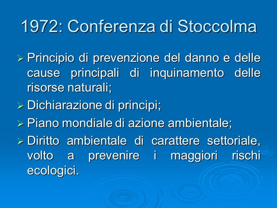 1972: Conferenza di Stoccolma Principio di prevenzione del danno e delle cause principali di inquinamento delle risorse naturali; Principio di prevenz