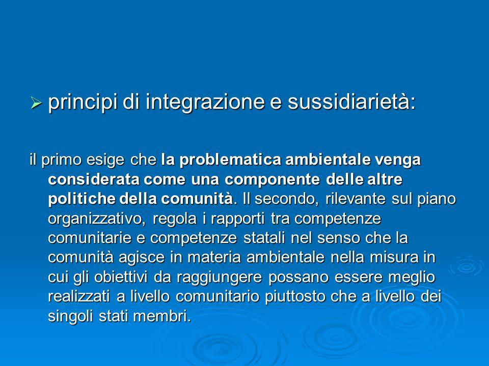 principi di integrazione e sussidiarietà: principi di integrazione e sussidiarietà: il primo esige che la problematica ambientale venga considerata co