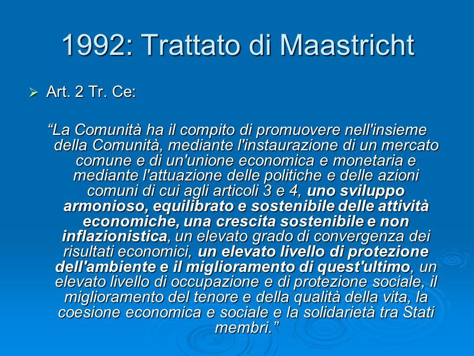 1992: Trattato di Maastricht Art. 2 Tr. Ce: Art. 2 Tr. Ce: La Comunità ha il compito di promuovere nell'insieme della Comunità, mediante l'instaurazio