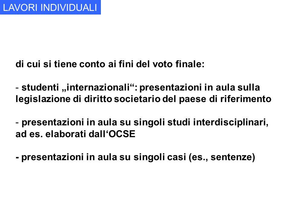 di cui si tiene conto ai fini del voto finale: - studenti internazionali: presentazioni in aula sulla legislazione di diritto societario del paese di