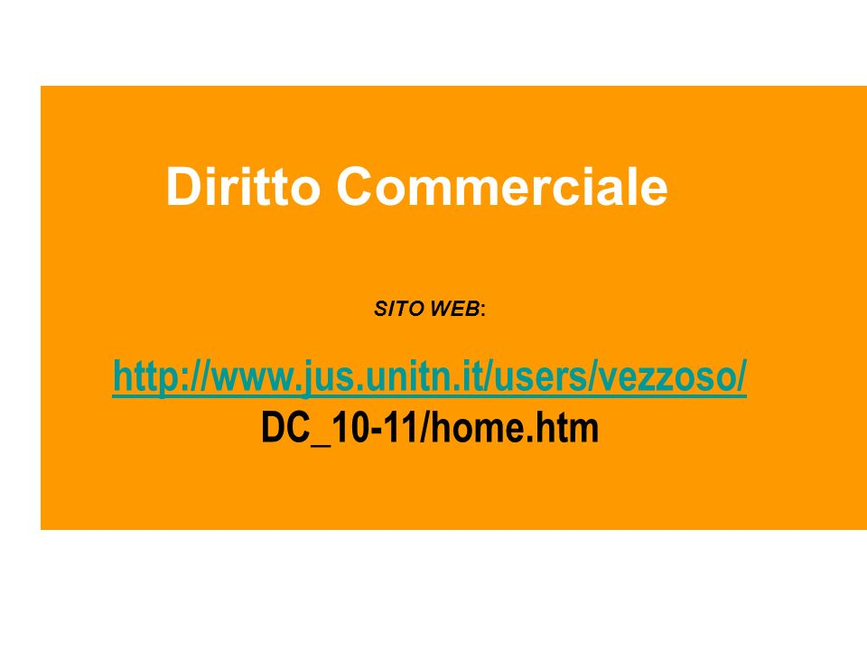 Diritto Commerciale SITO WEB: http://www.jus.unitn.it/users/vezzoso/ DC_10-11/home.htm