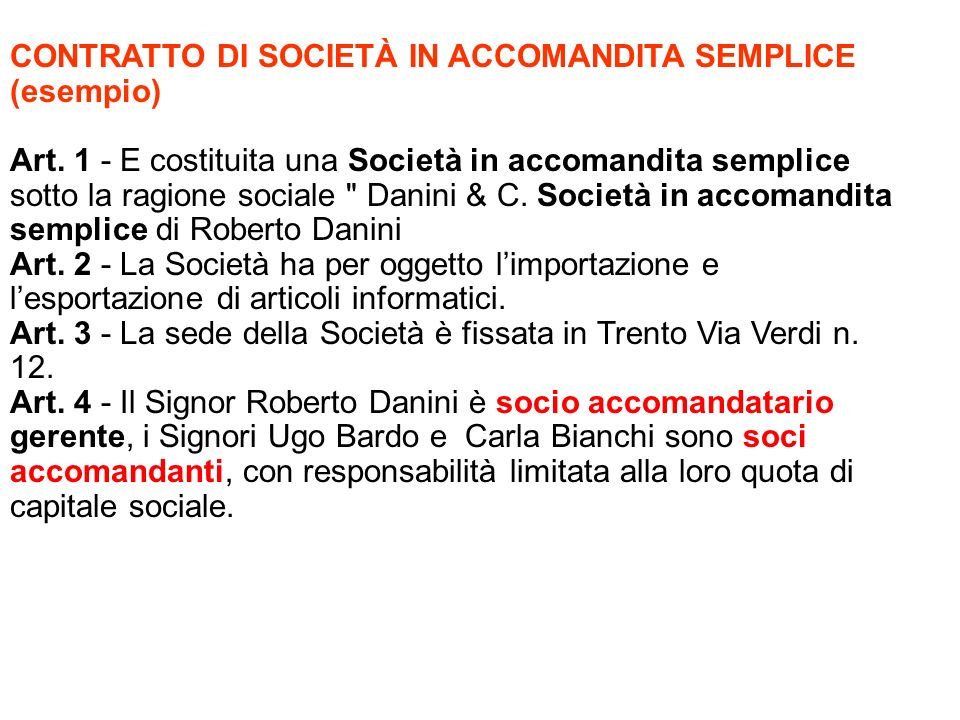 CONTRATTO DI SOCIETÀ IN ACCOMANDITA SEMPLICE (esempio) Art. 1 - E costituita una Società in accomandita semplice sotto la ragione sociale