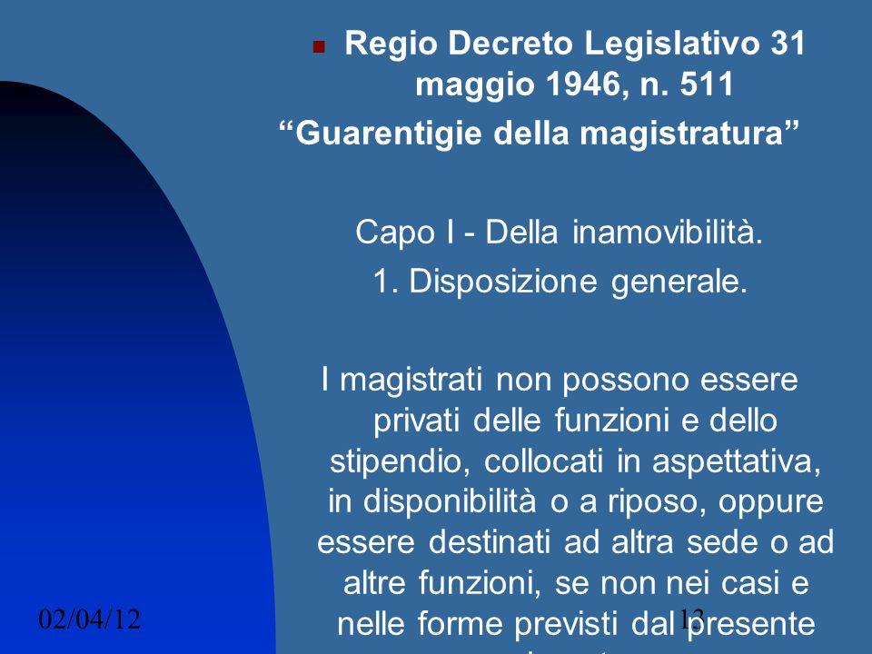 02/04/1213 Regio Decreto Legislativo 31 maggio 1946, n. 511 Guarentigie della magistratura Capo I - Della inamovibilità. 1. Disposizione generale. I m