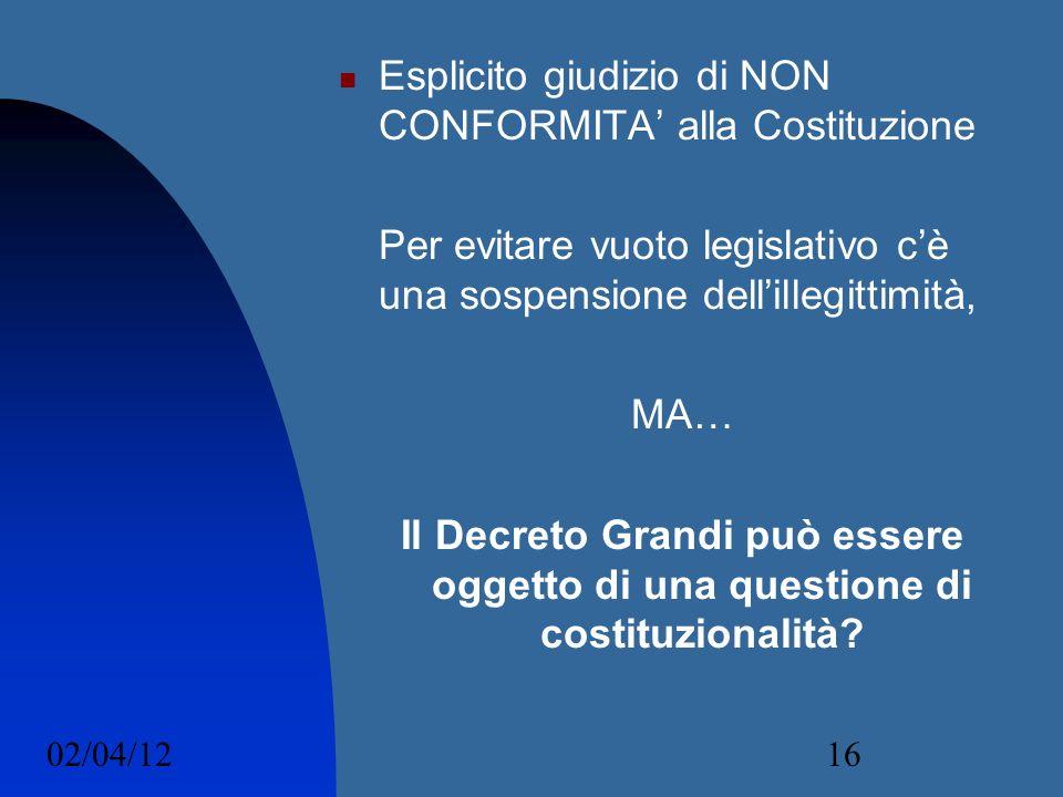02/04/1216 Esplicito giudizio di NON CONFORMITA alla Costituzione Per evitare vuoto legislativo cè una sospensione dellillegittimità, MA… Il Decreto G