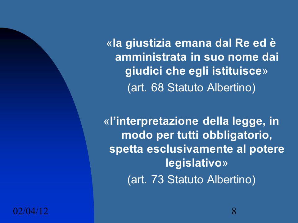 02/04/128 «la giustizia emana dal Re ed è amministrata in suo nome dai giudici che egli istituisce» (art. 68 Statuto Albertino) «linterpretazione dell