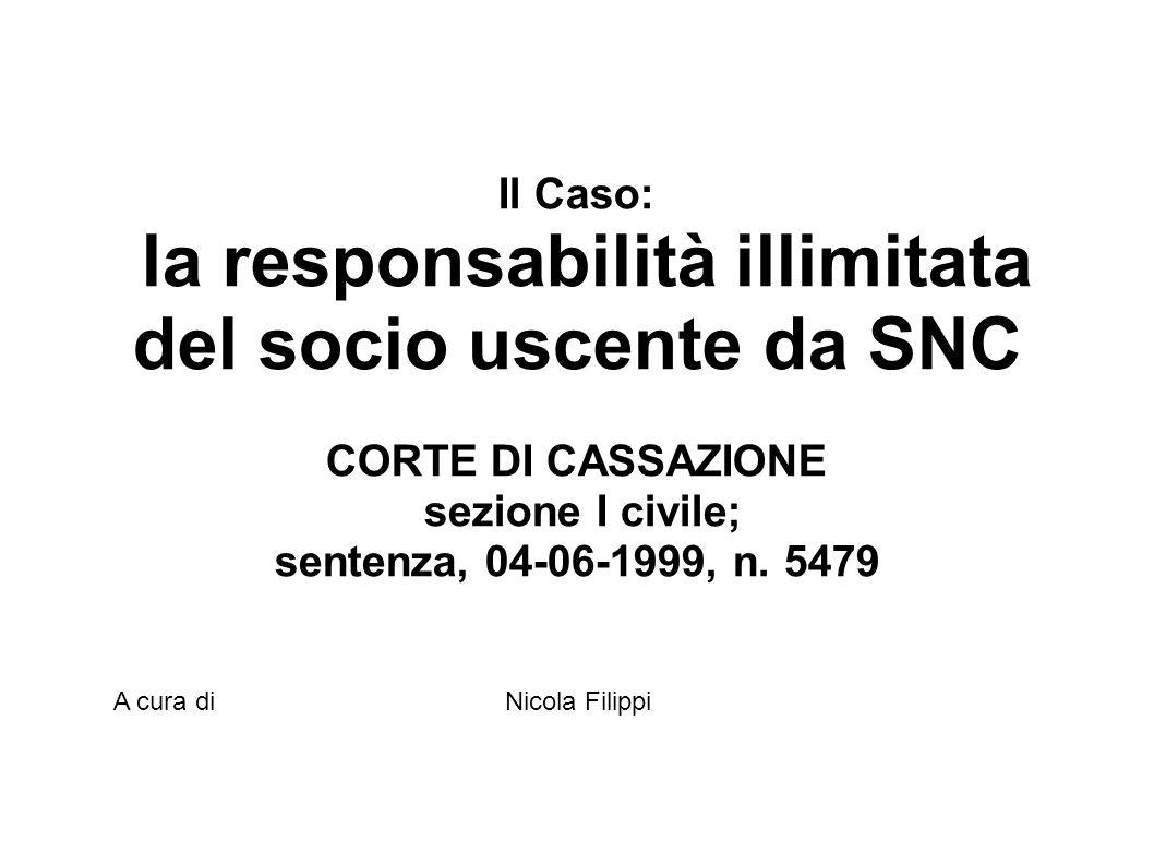 Il Caso: la responsabilità illimitata del socio uscente da SNC CORTE DI CASSAZIONE sezione I civile; sentenza, 04-06-1999, n. 5479 A cura diNicola Fil