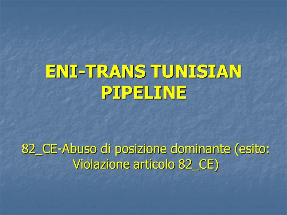 ENI-TRANS TUNISIAN PIPELINE 82_CE-Abuso di posizione dominante (esito: Violazione articolo 82_CE)