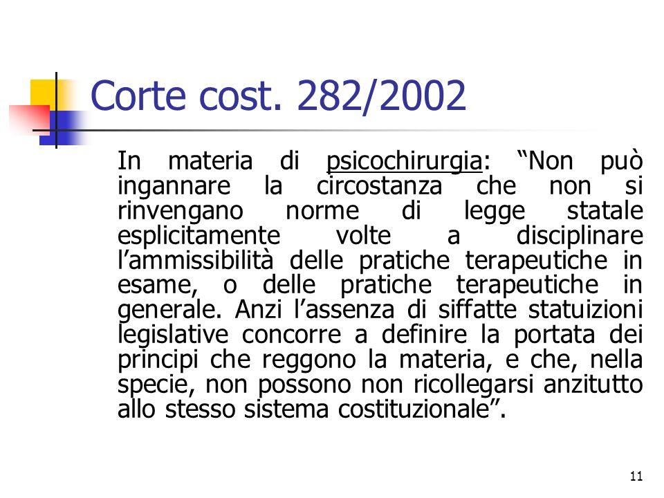 11 Corte cost. 282/2002 In materia di psicochirurgia: Non può ingannare la circostanza che non si rinvengano norme di legge statale esplicitamente vol