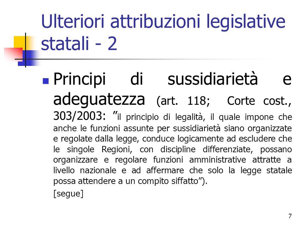 7 Ulteriori attribuzioni legislative statali - 2 Principi di sussidiarietà e adeguatezza (art. 118; Corte cost., 303/2003: il principio di legalità, i