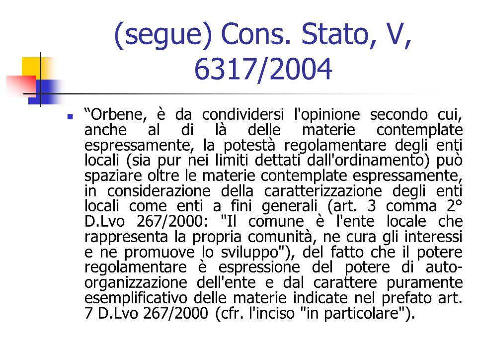 (segue) Cons. Stato, V, 6317/2004 Orbene, è da condividersi l'opinione secondo cui, anche al di là delle materie contemplate espressamente, la potestà
