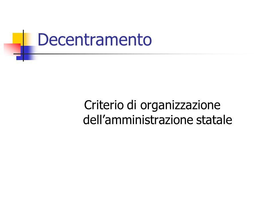 Decentramento Criterio di organizzazione dellamministrazione statale