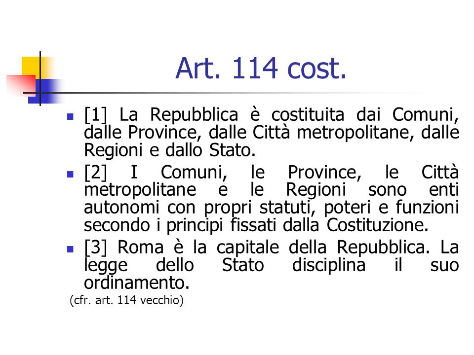Art. 114 cost. [1] La Repubblica è costituita dai Comuni, dalle Province, dalle Città metropolitane, dalle Regioni e dallo Stato. [2] I Comuni, le Pro
