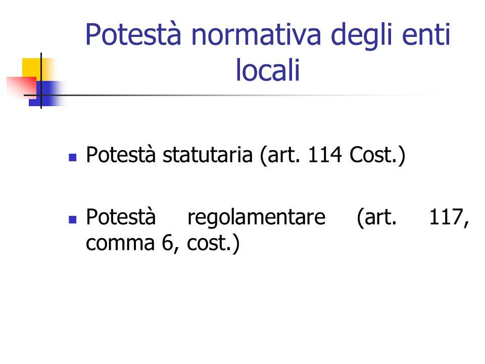 Potestà normativa degli enti locali Potestà statutaria (art. 114 Cost.) Potestà regolamentare (art. 117, comma 6, cost.)