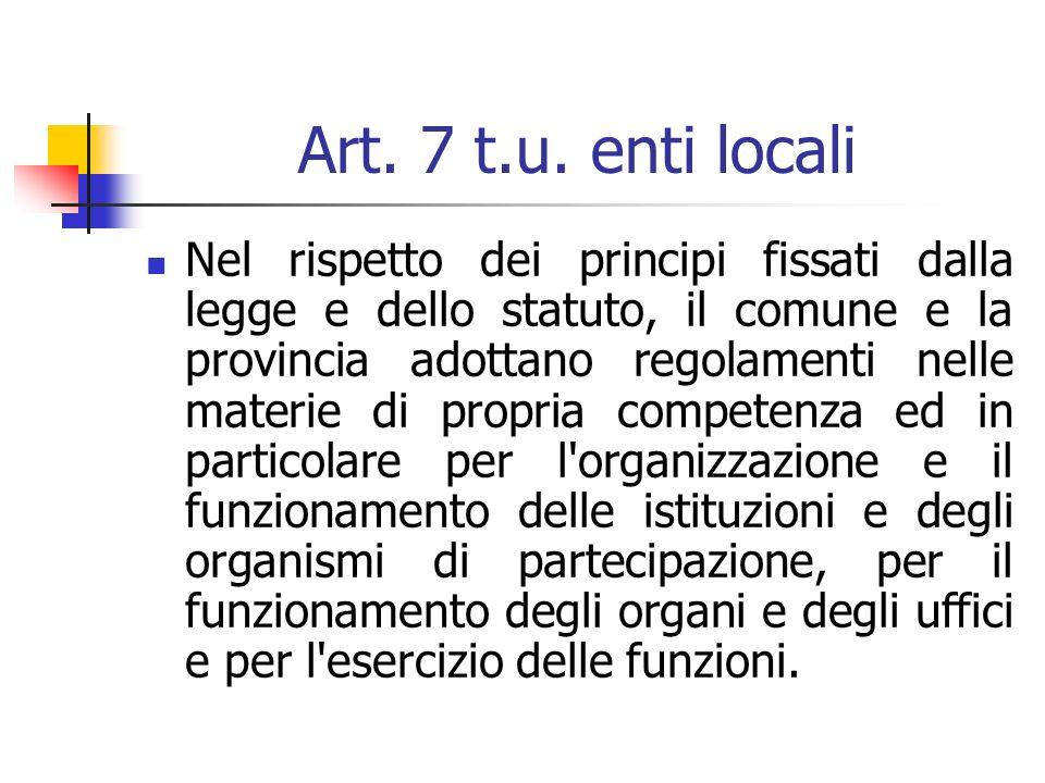 Art. 7 t.u. enti locali Nel rispetto dei principi fissati dalla legge e dello statuto, il comune e la provincia adottano regolamenti nelle materie di