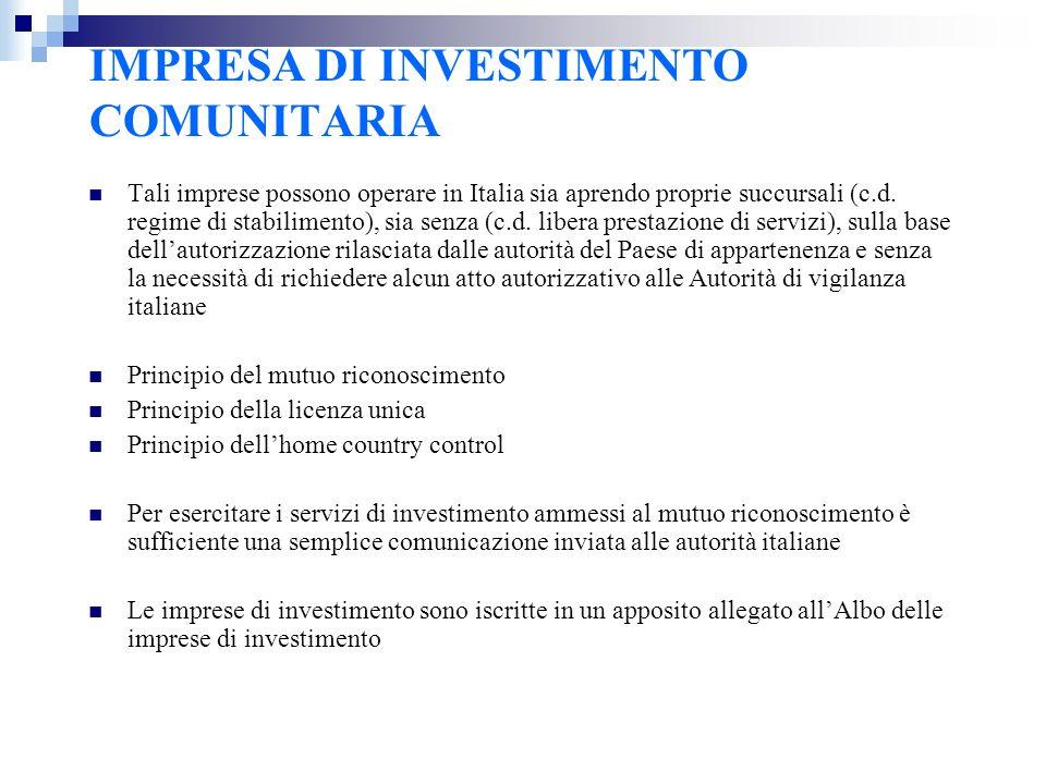 IMPRESA DI INVESTIMENTO COMUNITARIA Tali imprese possono operare in Italia sia aprendo proprie succursali (c.d. regime di stabilimento), sia senza (c.