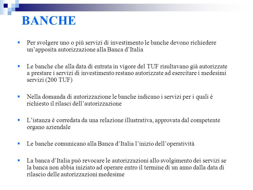 BANCHE Per svolgere uno o più servizi di investimento le banche devono richiedere unapposita autorizzazione alla Banca dItalia Le banche che alla data