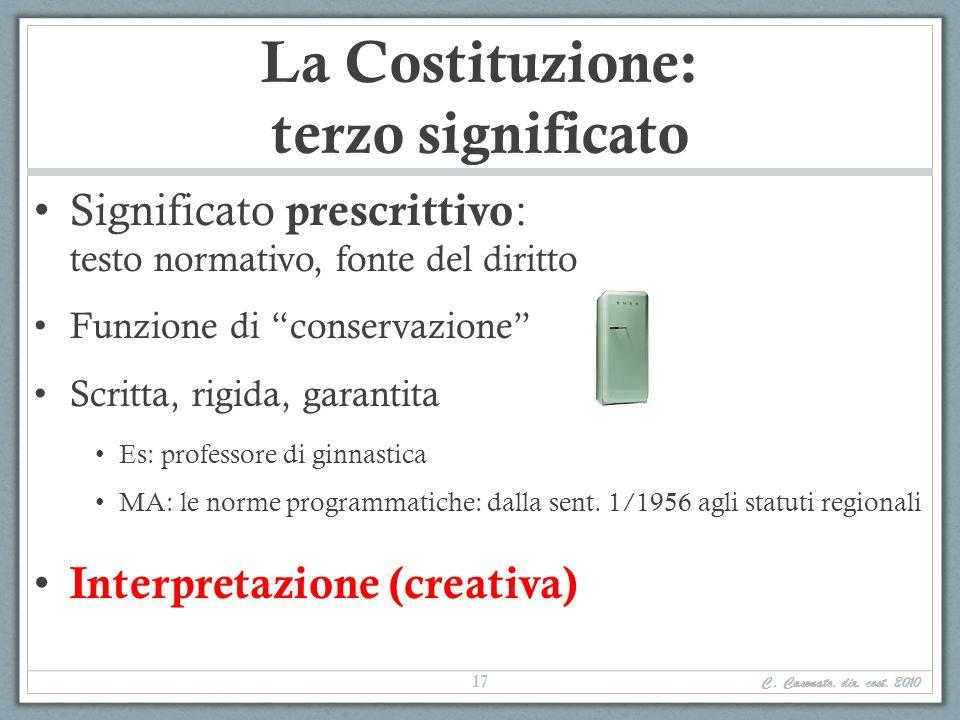 La Costituzione: terzo significato Significato prescrittivo : testo normativo, fonte del diritto Funzione di conservazione Scritta, rigida, garantita