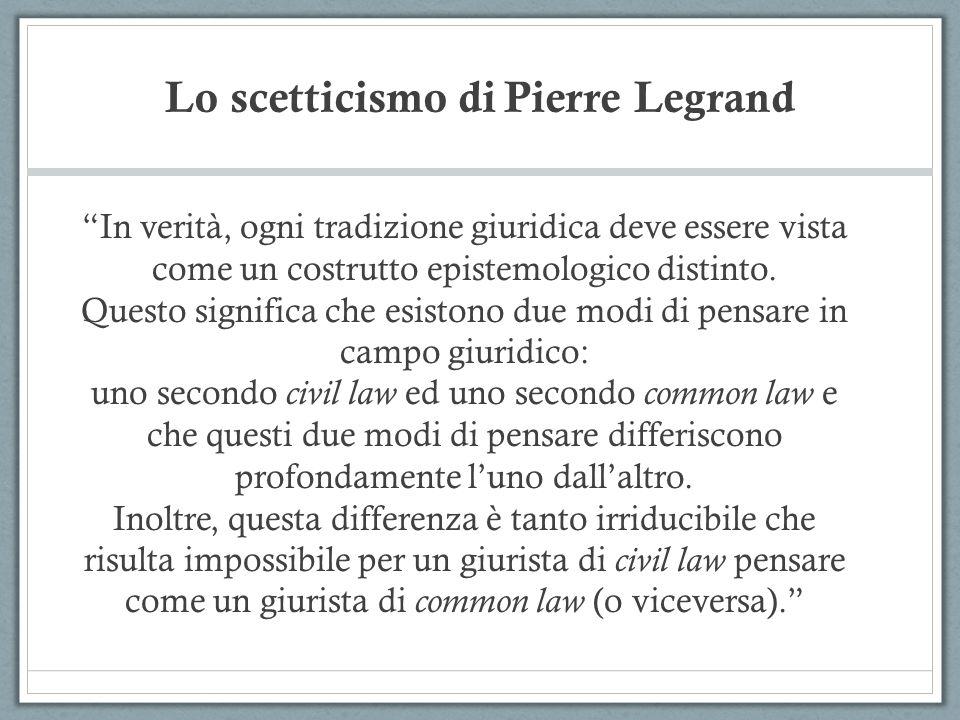 Lo scetticismo di Pierre Legrand In verità, ogni tradizione giuridica deve essere vista come un costrutto epistemologico distinto. Questo significa ch