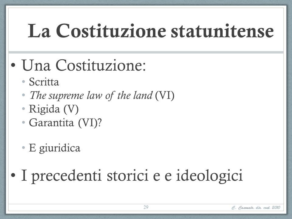 La Costituzione statunitense Una Costituzione: Scritta The supreme law of the land (VI) Rigida (V) Garantita (VI)? E giuridica I precedenti storici e