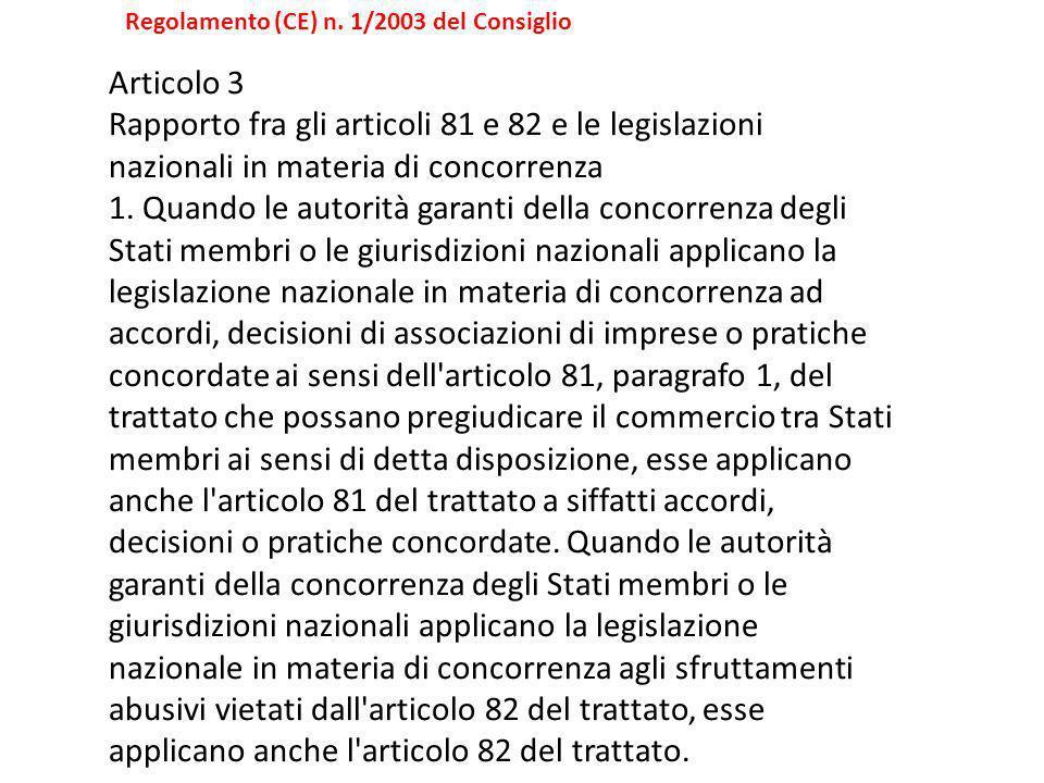 Articolo 3 Rapporto fra gli articoli 81 e 82 e le legislazioni nazionali in materia di concorrenza 1. Quando le autorità garanti della concorrenza deg