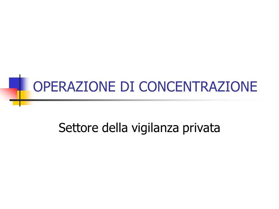 OPERAZIONE DI CONCENTRAZIONE Settore della vigilanza privata