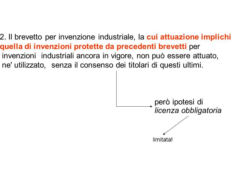 2. Il brevetto per invenzione industriale, la cui attuazione implichi quella di invenzioni protette da precedenti brevetti per invenzioni industriali